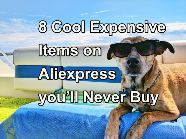 8 Cool Expensive Things on Aliexpress you'll Never Buy